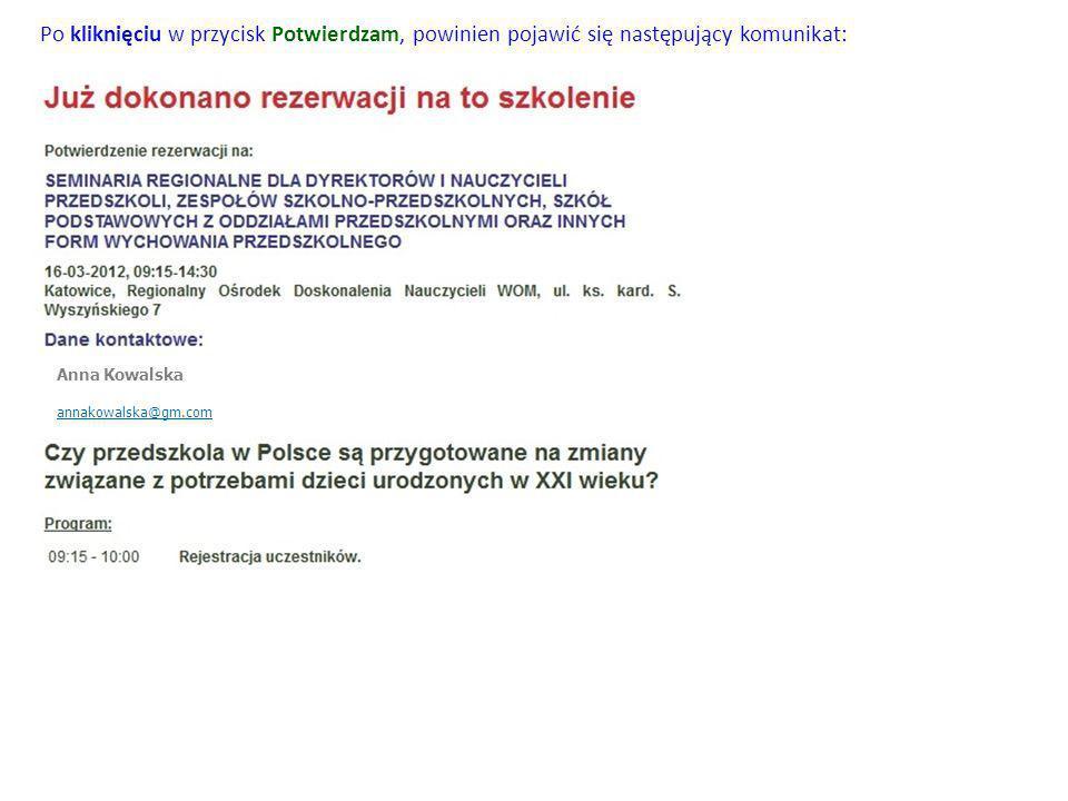Po kliknięciu w przycisk Zapisz się, powinna pojawić się następująca informacja: Anna Kowalska annakowalska@gm.com Aby zakończyć rezerwację na seminarium kliknij w przycisk Potwierdzam