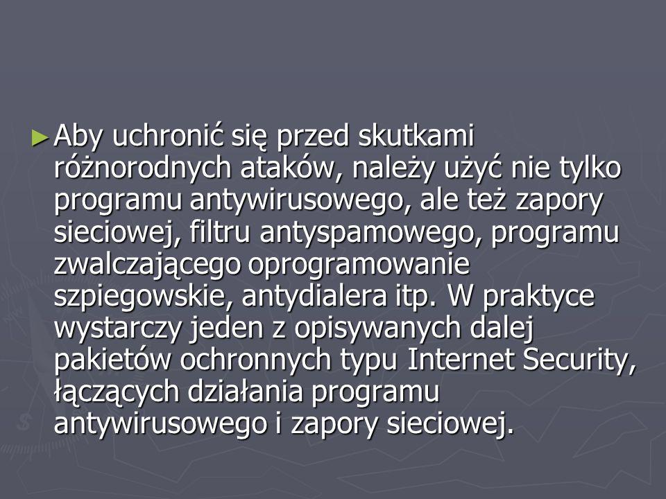 Aby uchronić się przed skutkami różnorodnych ataków, należy użyć nie tylko programu antywirusowego, ale też zapory sieciowej, filtru antyspamowego, programu zwalczającego oprogramowanie szpiegowskie, antydialera itp.