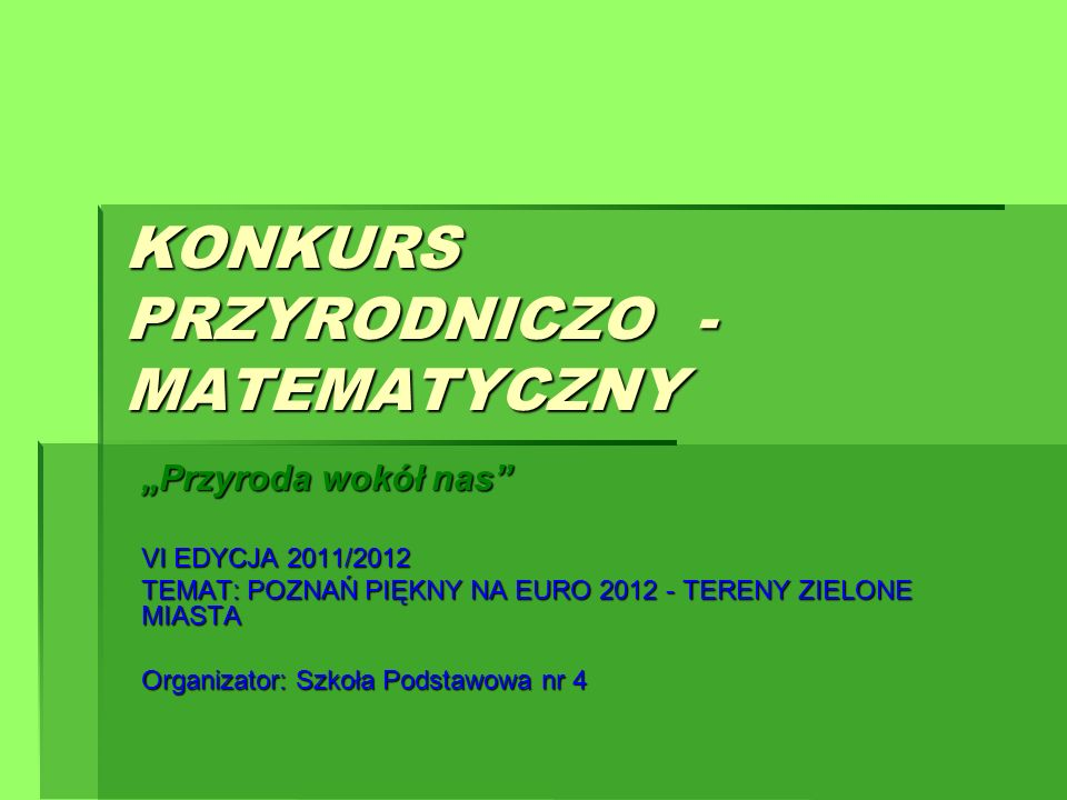 KONKURS PRZYRODNICZO - MATEMATYCZNY Przyroda wokół nas VI EDYCJA 2011/2012 TEMAT: POZNAŃ PIĘKNY NA EURO 2012 - TERENY ZIELONE MIASTA Organizator: Szko