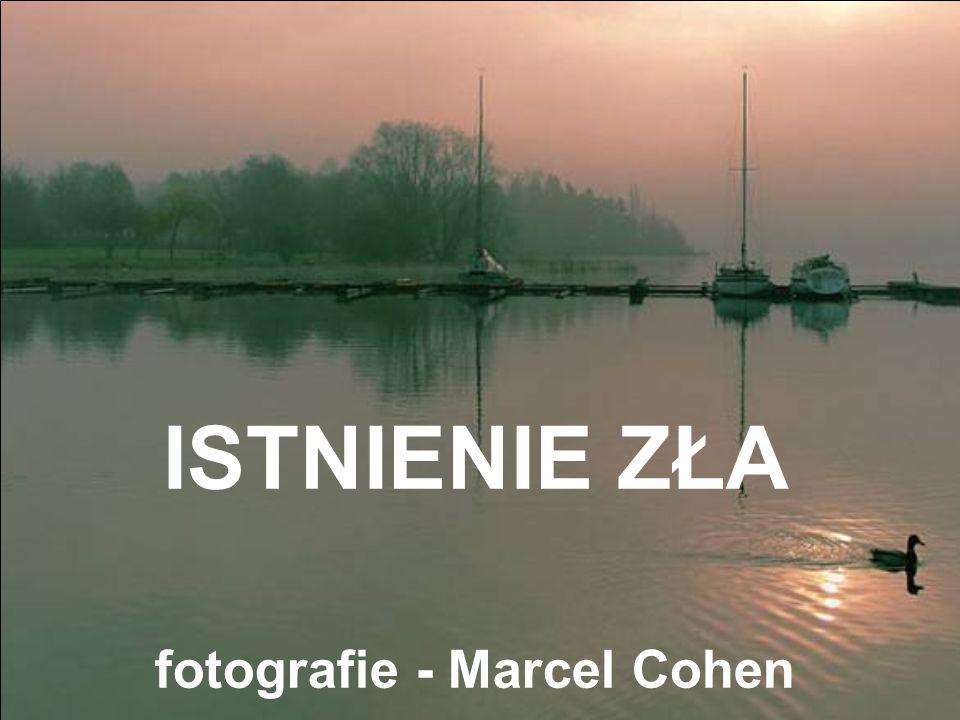 ISTNIENIE ZŁA fotografie - Marcel Cohen