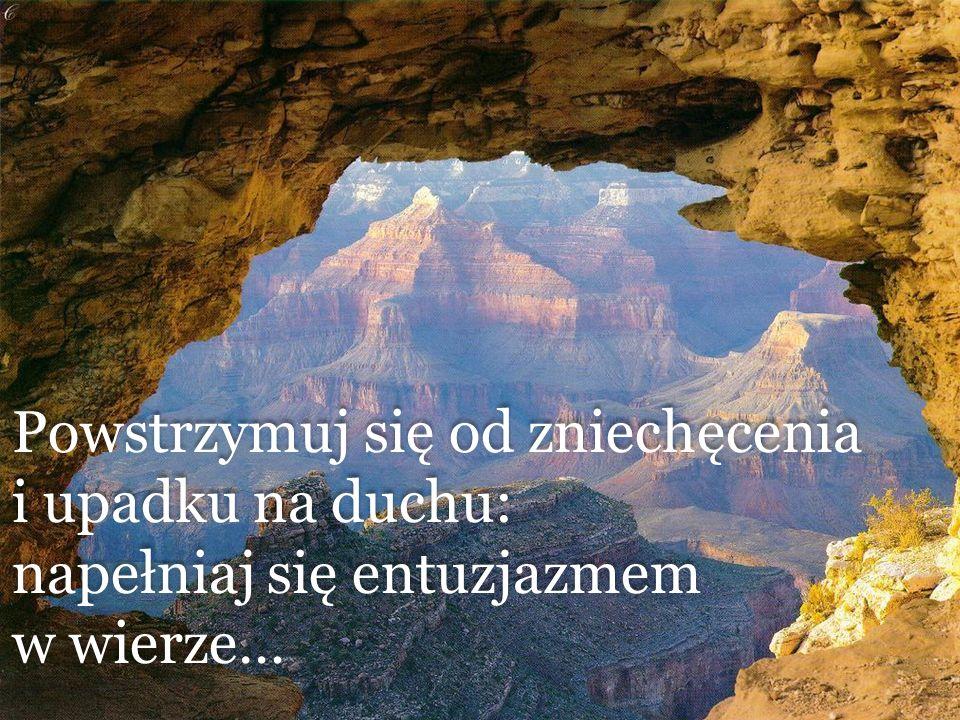 Powstrzymuj się od zniechęcenia i upadku na duchu: napełniaj się entuzjazmem w wierze… Powstrzymuj się od zniechęcenia i upadku na duchu: napełniaj się entuzjazmem w wierze…