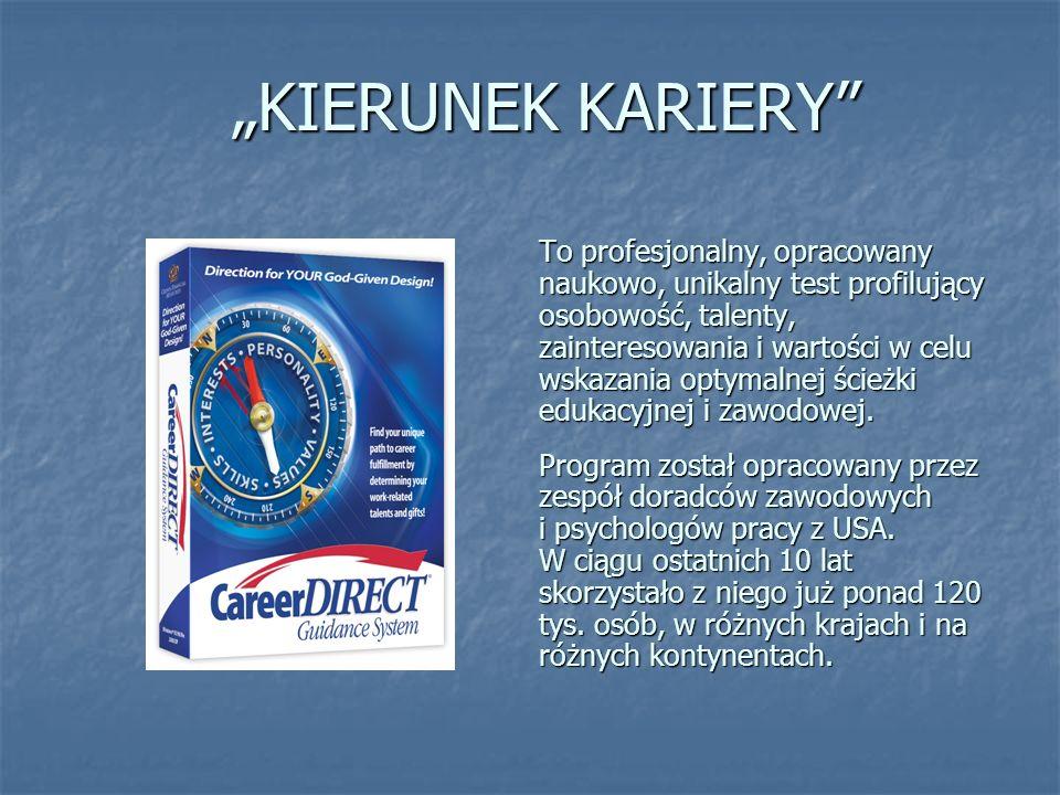 KIERUNEK KARIERY KIERUNEK KARIERY To profesjonalny, opracowany naukowo, unikalny test profilujący osobowość, talenty, zainteresowania i wartości w celu wskazania optymalnej ścieżki edukacyjnej i zawodowej.