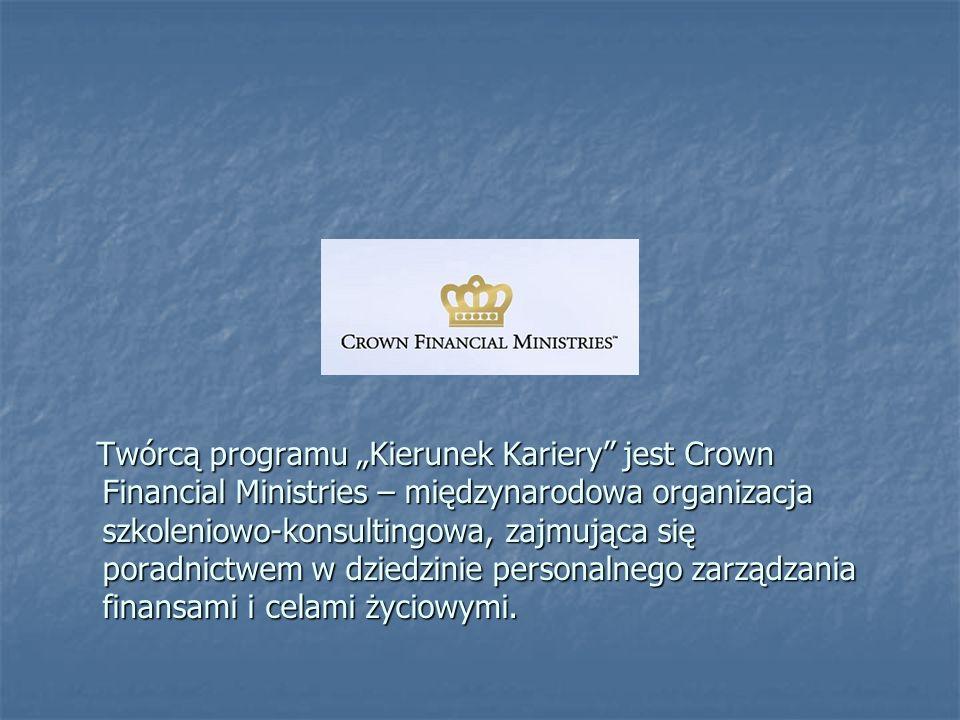 Twórcą programu Kierunek Kariery jest Crown Financial Ministries – międzynarodowa organizacja szkoleniowo-konsultingowa, zajmująca się poradnictwem w dziedzinie personalnego zarządzania finansami i celami życiowymi.