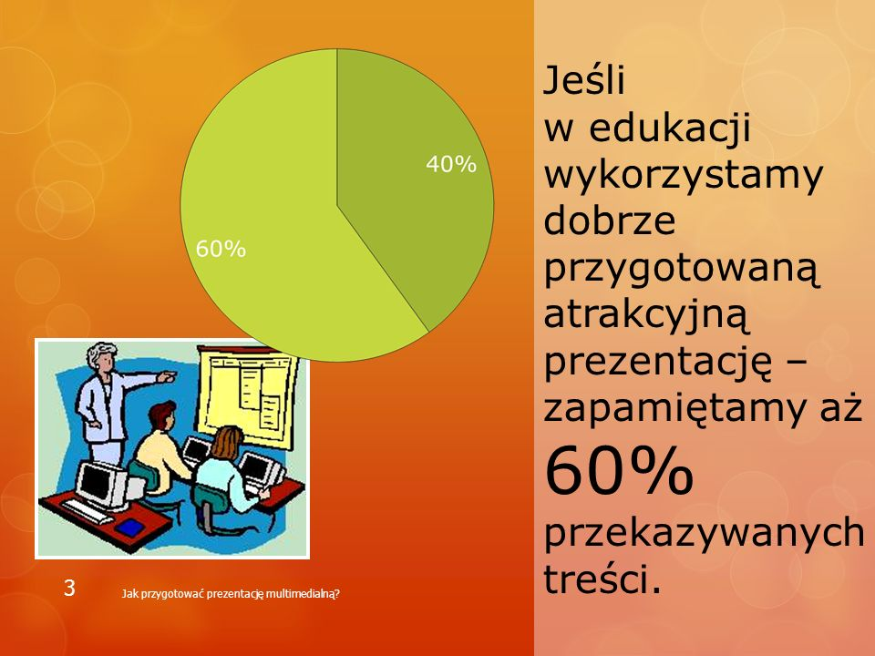Jeśli w edukacji wykorzystamy dobrze przygotowaną atrakcyjną prezentację – zapamiętamy aż 60% przekazywanych treści. Jak przygotować prezentację multi