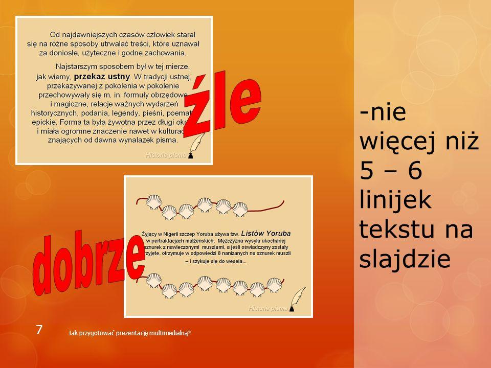 -nie więcej niż 5 – 6 linijek tekstu na slajdzie Jak przygotować prezentację multimedialną? 7