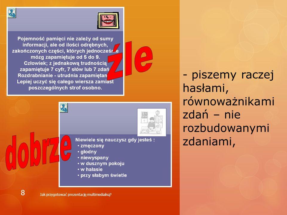 - piszemy raczej hasłami, równoważnikami zdań – nie rozbudowanymi zdaniami, Jak przygotować prezentację multimedialną? 8