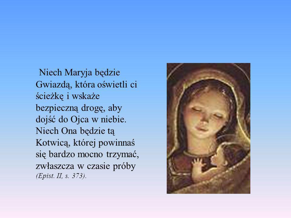 Niech Maryja będzie Gwiazdą, która oświetli ci ścieżkę i wskaże bezpieczną drogę, aby dojść do Ojca w niebie. Niech Ona będzie tą Kotwicą, której powi
