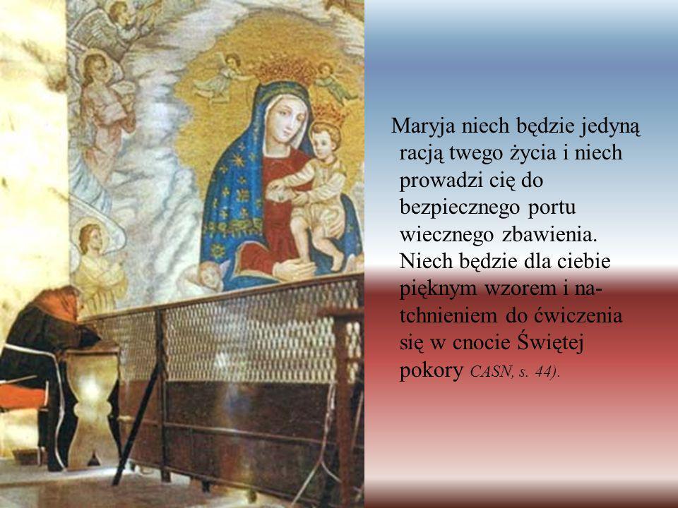 Maryja niech będzie jedyną racją twego życia i niech prowadzi cię do bezpiecznego portu wiecznego zbawienia. Niech będzie dla ciebie pięknym wzorem i
