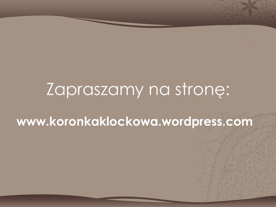 Zapraszamy na stronę: www.koronkaklockowa.wordpress.com
