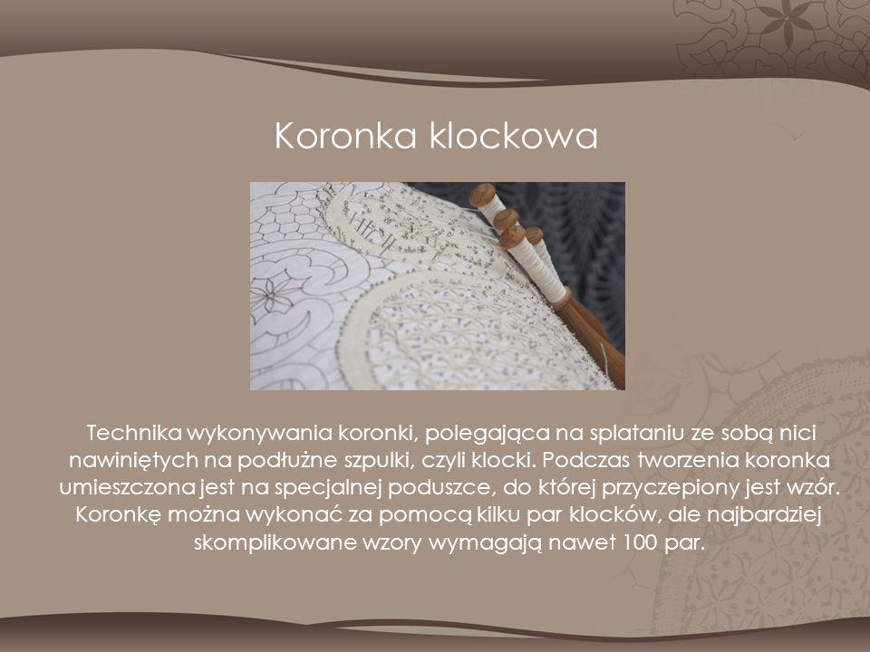 Koronka klockowa Technika wykonywania koronki, polegająca na splataniu ze sobą nici nawiniętych na podłużne szpulki, czyli klocki. Podczas tworzenia k