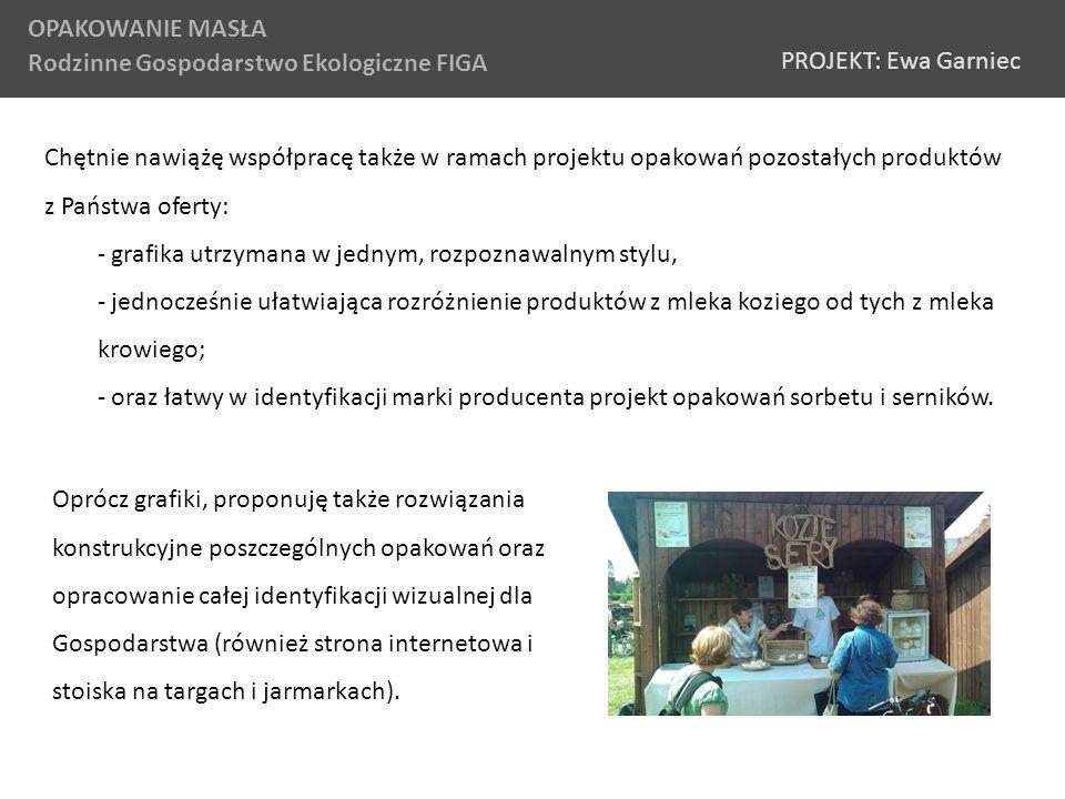 OPAKOWANIE MASŁA Rodzinne Gospodarstwo Ekologiczne FIGA PROJEKT: Ewa Garniec Chętnie nawiążę współpracę także w ramach projektu opakowań pozostałych p