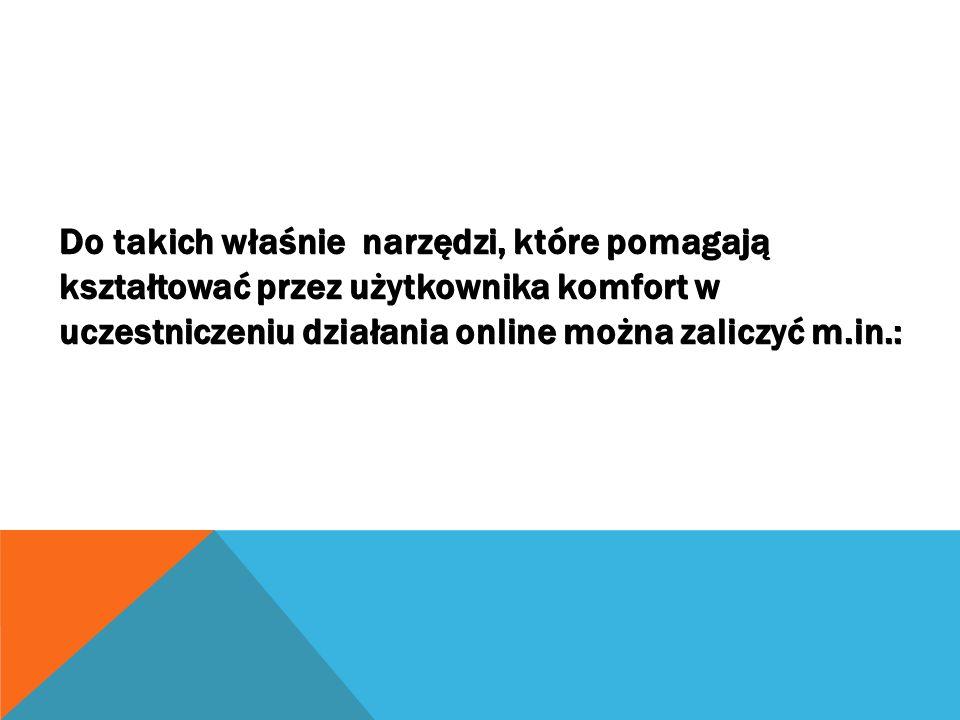 Do takich właśnie narzędzi, które pomagają kształtować przez użytkownika komfort w uczestniczeniu działania online można zaliczyć m.in.: