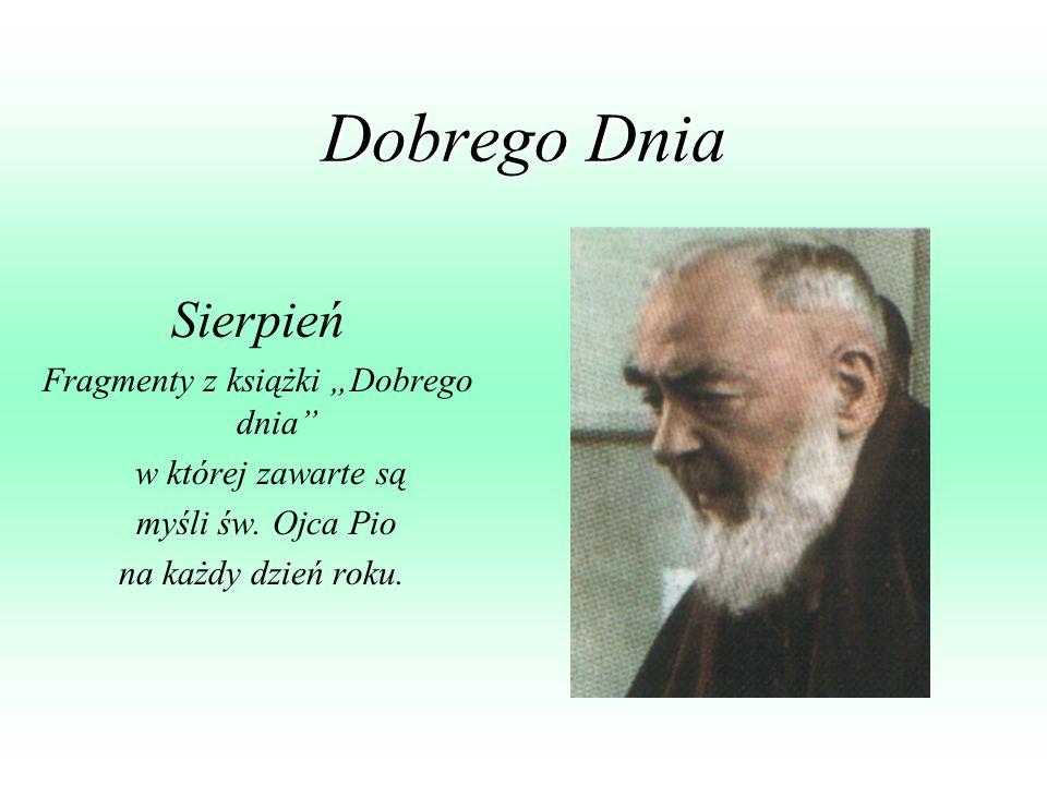 Dobrego Dnia Sierpień Fragmenty z książki Dobrego dnia w której zawarte są myśli św. Ojca Pio na każdy dzień roku.