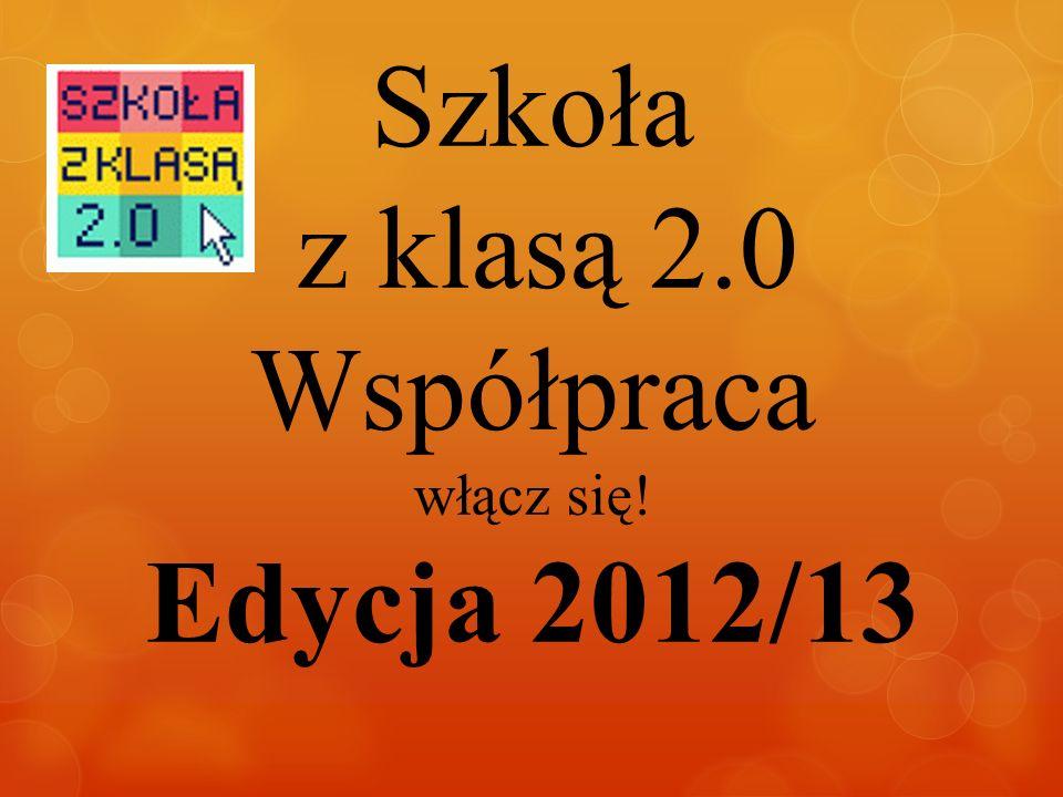 Szkoła z klasą 2.0 Współpraca włącz się! Edycja 2012/13