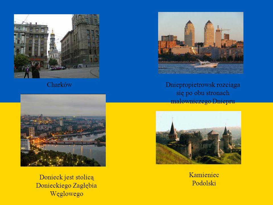 CharkówDniepropietrowsk rozciąga się po obu stronach malowniczego Dniepru Donieck jest stolicą Donieckiego Zagłębia Węglowego Kamieniec Podolski