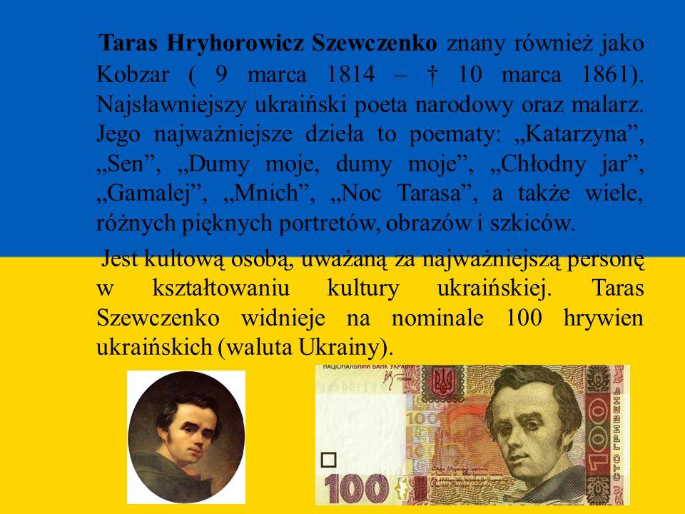 Taras Hryhorowicz Szewczenko znany również jako Kobzar ( 9 marca 1814 – 10 marca 1861). Najsławniejszy ukraiński poeta narodowy oraz malarz. Jego najw
