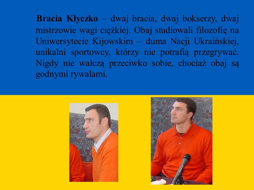 Bracia Kłyczko – dwaj bracia, dwaj bokserzy, dwaj mistrzowie wagi ciężkiej. Obaj studiowali filozofię na Uniwersytecie Kijowskim – duma Nacji Ukraińsk