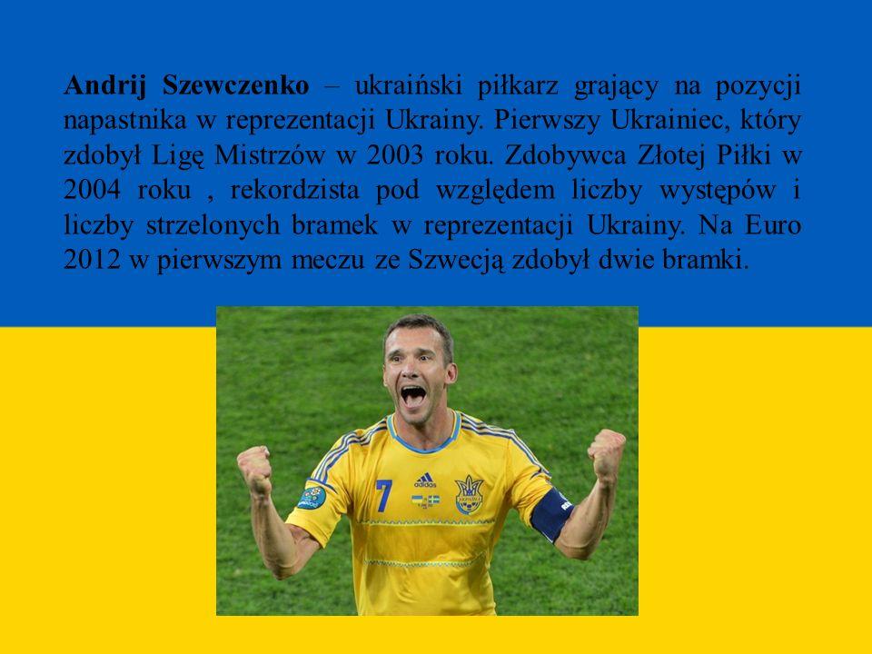 Andrij Szewczenko – ukraiński piłkarz grający na pozycji napastnika w reprezentacji Ukrainy. Pierwszy Ukrainiec, który zdobył Ligę Mistrzów w 2003 rok