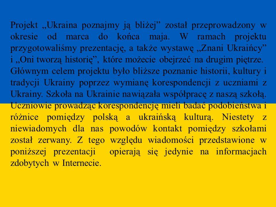 Projekt Ukraina poznajmy ją bliżej został przeprowadzony w okresie od marca do końca maja. W ramach projektu przygotowaliśmy prezentację, a także wyst