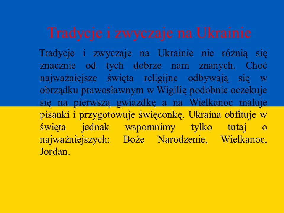 Tradycje i zwyczaje na Ukrainie Tradycje i zwyczaje na Ukrainie nie różnią się znacznie od tych dobrze nam znanych. Choć najważniejsze święta religijn