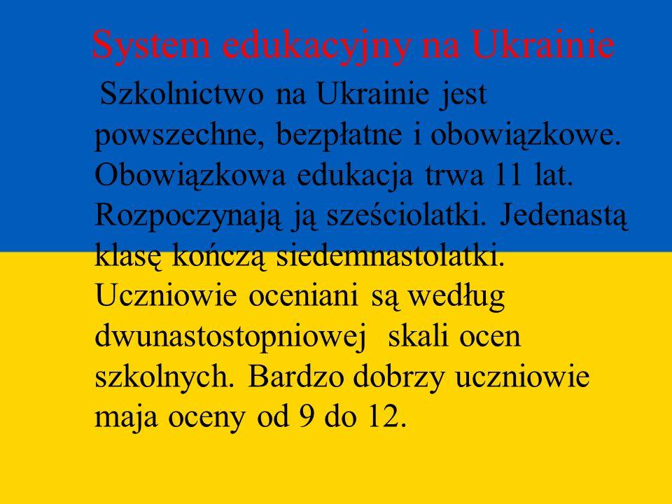 System edukacyjny na Ukrainie Szkolnictwo na Ukrainie jest powszechne, bezpłatne i obowiązkowe. Obowiązkowa edukacja trwa 11 lat. Rozpoczynają ją sześ