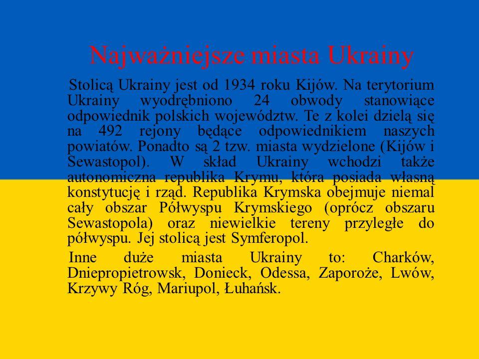 Najważniejsze miasta Ukrainy Stolicą Ukrainy jest od 1934 roku Kijów. Na terytorium Ukrainy wyodrębniono 24 obwody stanowiące odpowiednik polskich woj