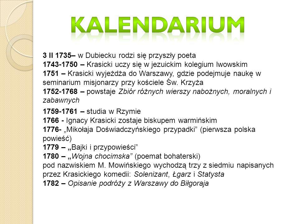 3 II 1735– w Dubiecku rodzi się przyszły poeta 1743-1750 – Krasicki uczy się w jezuickim kolegium lwowskim 1751 – Krasicki wyjeżdża do Warszawy, gdzie