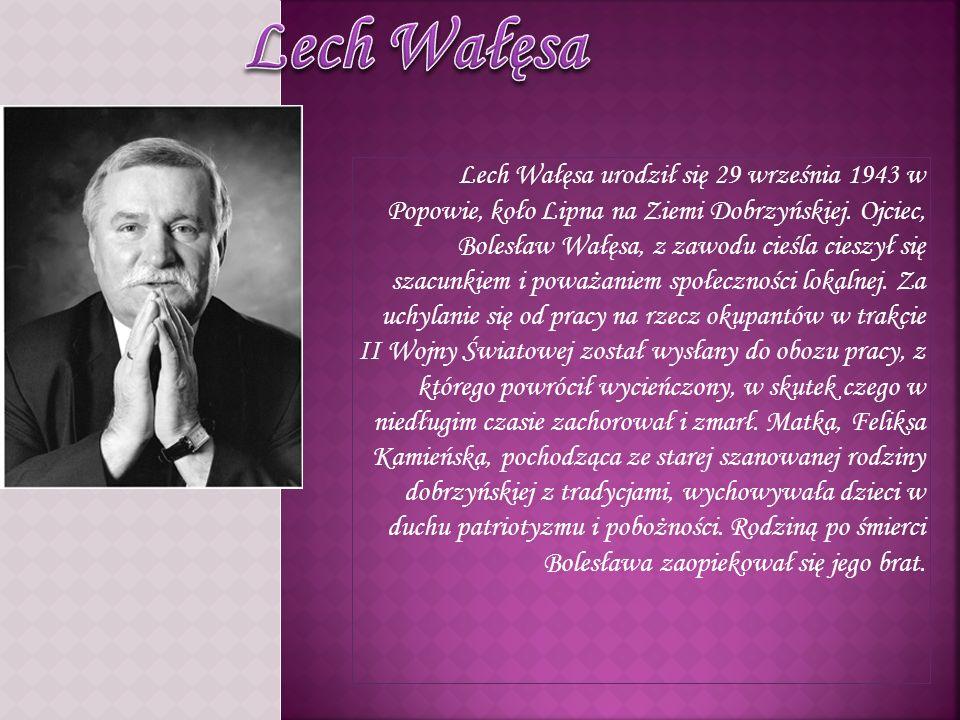 Lech Wałęsa urodził się 29 września 1943 w Popowie, koło Lipna na Ziemi Dobrzyńskiej. Ojciec, Bolesław Wałęsa, z zawodu cieśla cieszył się szacunkiem