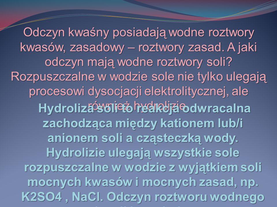 Odczyn kwaśny posiadają wodne roztwory kwasów, zasadowy – roztwory zasad. A jaki odczyn mają wodne roztwory soli? Rozpuszczalne w wodzie sole nie tylk