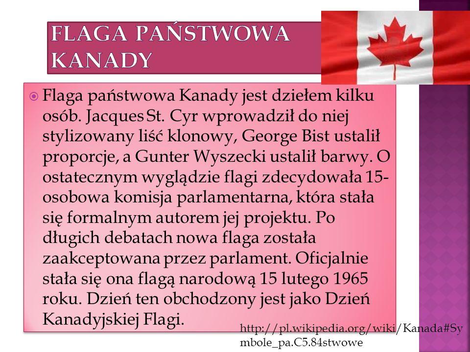Flaga państwowa Kanady jest dziełem kilku osób. Jacques St. Cyr wprowadził do niej stylizowany liść klonowy, George Bist ustalił proporcje, a Gunter W
