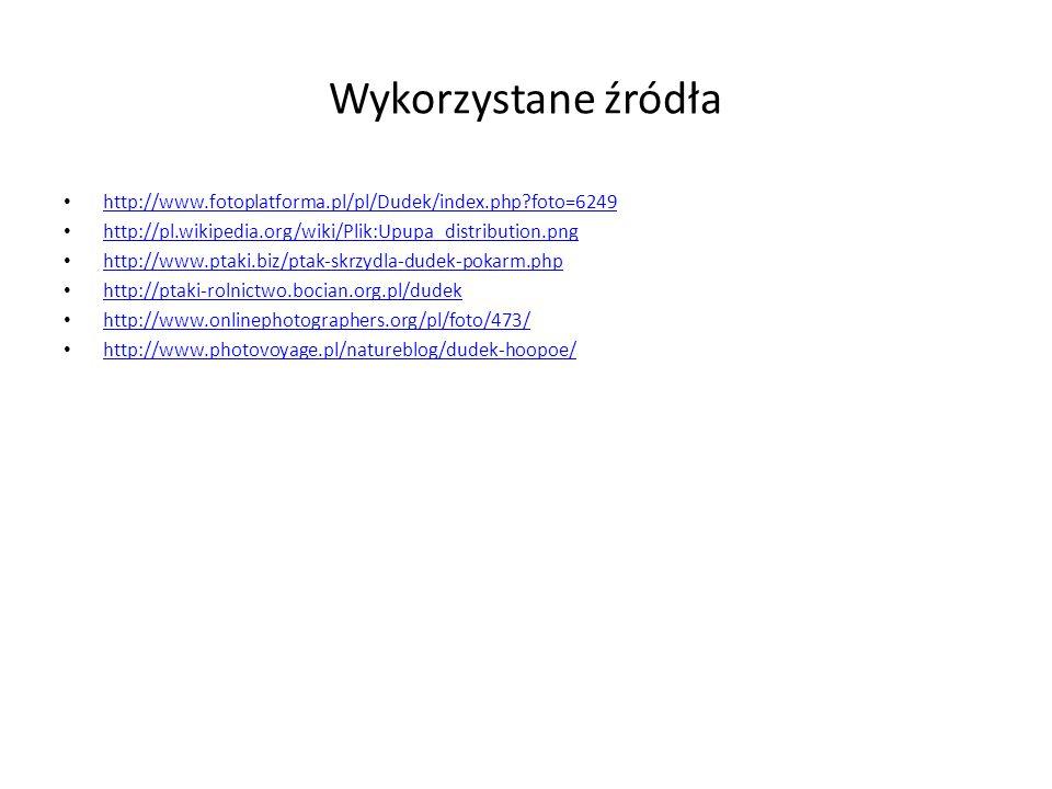 Wykorzystane źródła http://www.fotoplatforma.pl/pl/Dudek/index.php?foto=6249 http://pl.wikipedia.org/wiki/Plik:Upupa_distribution.png http://www.ptaki