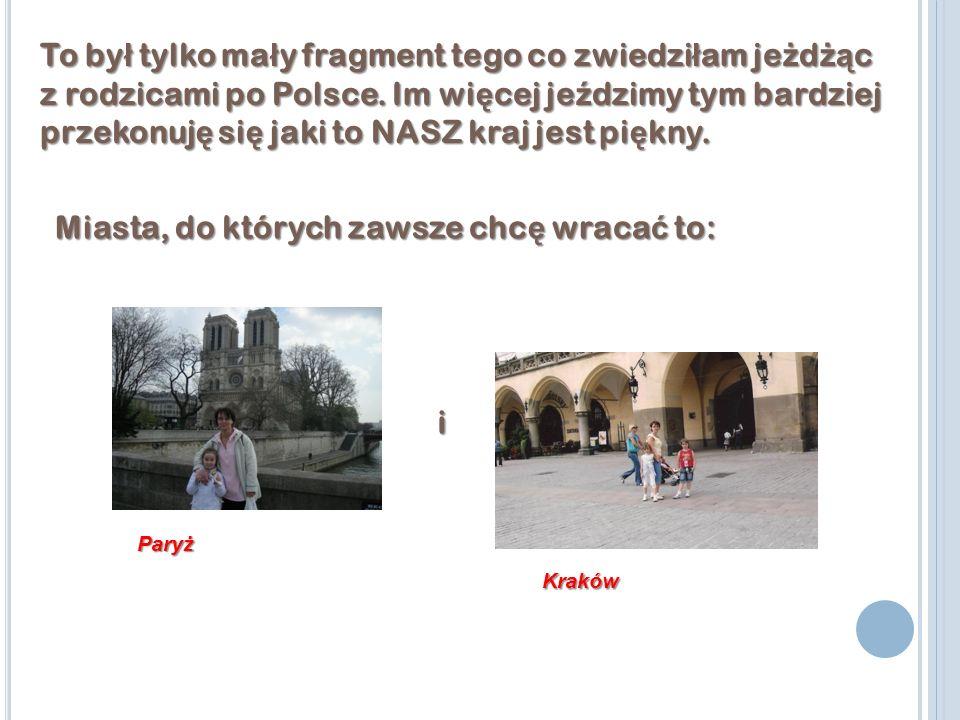 To by ł tylko ma ł y fragment tego co zwiedzi ł am je ż d żą c z rodzicami po Polsce.
