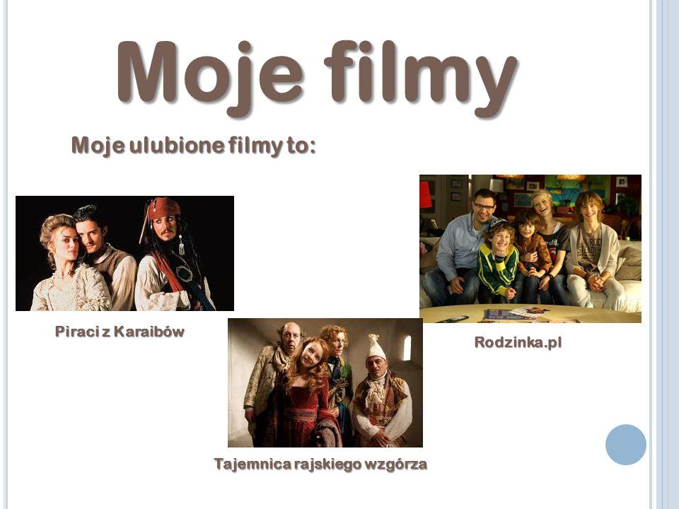 Moje filmy Moje ulubione filmy to: Piraci z Karaibów Tajemnica rajskiego wzgórza Rodzinka.pl