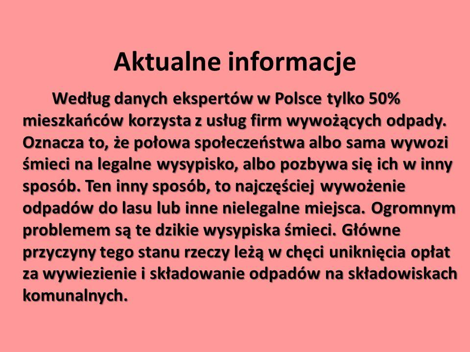Aktualne informacje Według danych ekspertów w Polsce tylko 50% mieszkańców korzysta z usług firm wywożących odpady. Oznacza to, że połowa społeczeństw