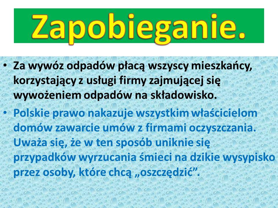 Za wywóz odpadów płacą wszyscy mieszkańcy, korzystający z usługi firmy zajmującej się wywożeniem odpadów na składowisko. Polskie prawo nakazuje wszyst