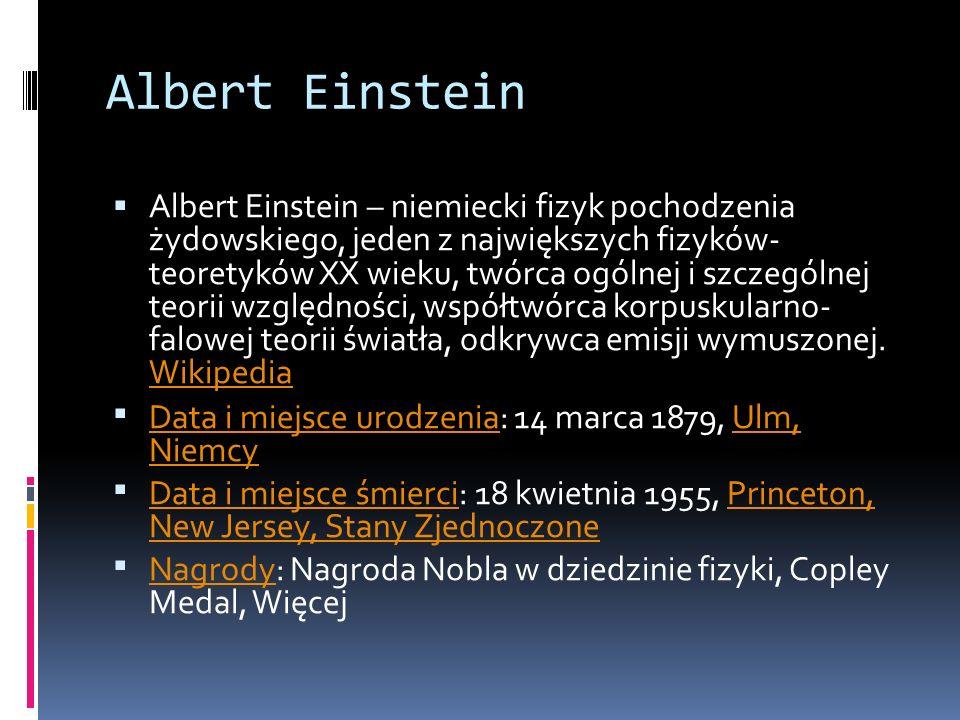 Albert Einstein Albert Einstein – niemiecki fizyk pochodzenia żydowskiego, jeden z największych fizyków- teoretyków XX wieku, twórca ogólnej i szczegó