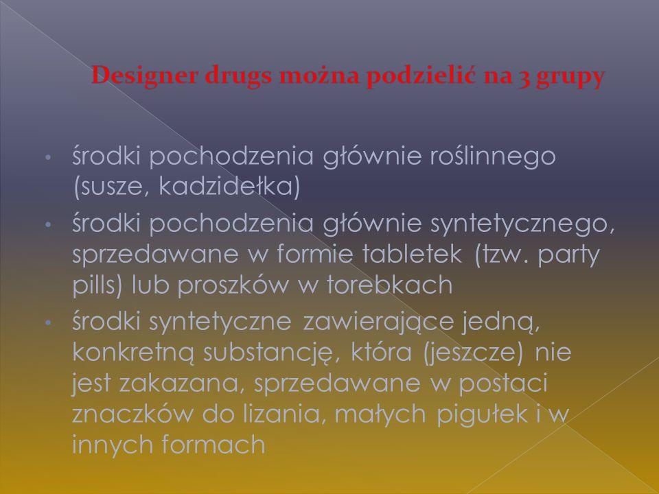 środki pochodzenia głównie roślinnego (susze, kadzidełka) środki pochodzenia głównie syntetycznego, sprzedawane w formie tabletek (tzw. party pills) l