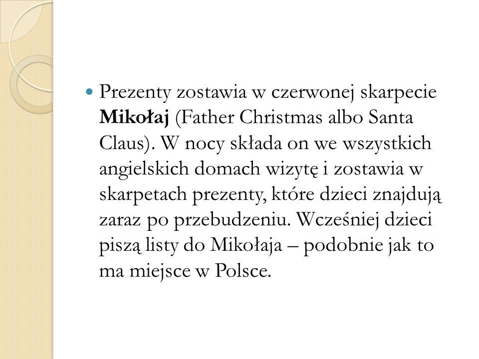 Prezenty zostawia w czerwonej skarpecie Mikołaj (Father Christmas albo Santa Claus). W nocy składa on we wszystkich angielskich domach wizytę i zostaw