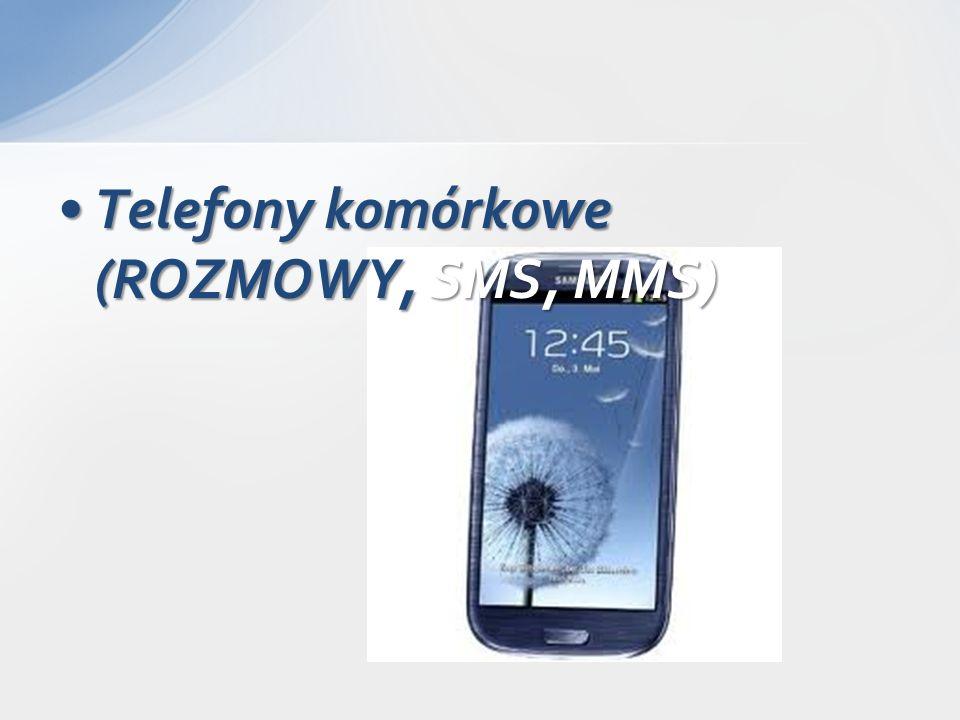 Telefony komórkowe (ROZMOWY, SMS, MMS)Telefony komórkowe (ROZMOWY, SMS, MMS)