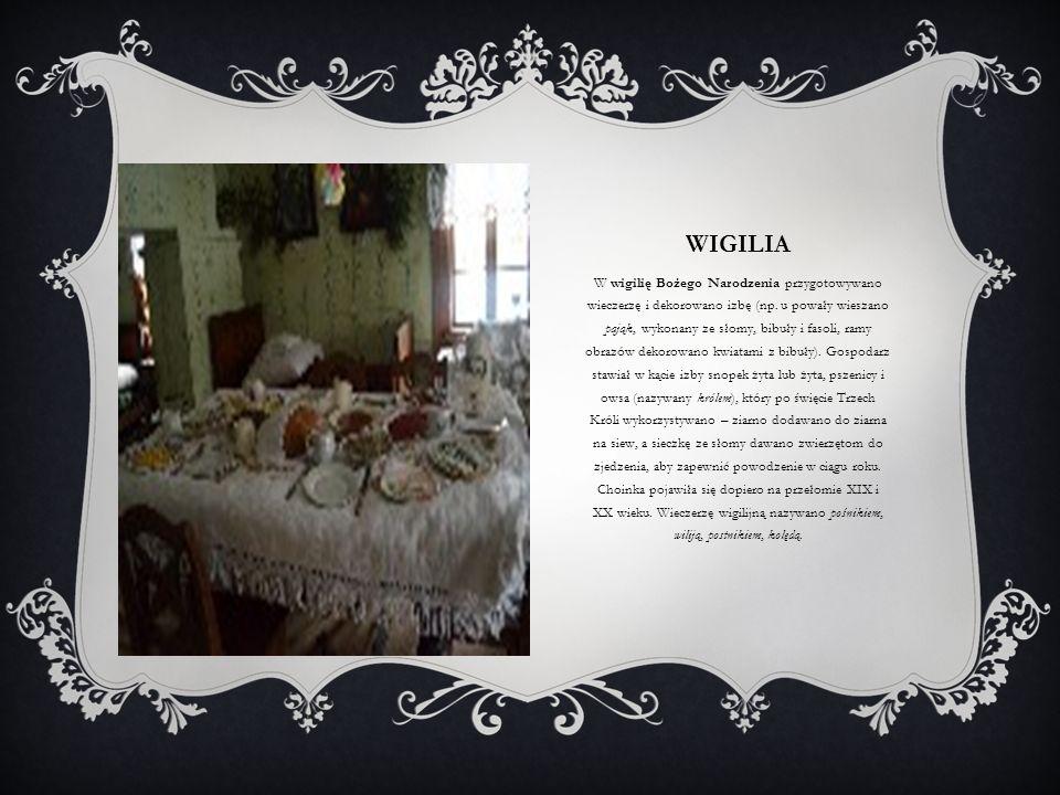 WIGILIA W wigilię Bożego Narodzenia przygotowywano wieczerzę i dekorowano izbę (np. u powały wieszano pająk, wykonany ze słomy, bibuły i fasoli, ramy