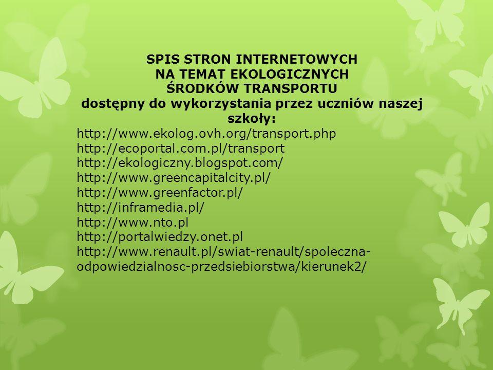 SPIS STRON INTERNETOWYCH NA TEMAT EKOLOGICZNYCH ŚRODKÓW TRANSPORTU dostępny do wykorzystania przez uczniów naszej szkoły: http://www.ekolog.ovh.org/tr