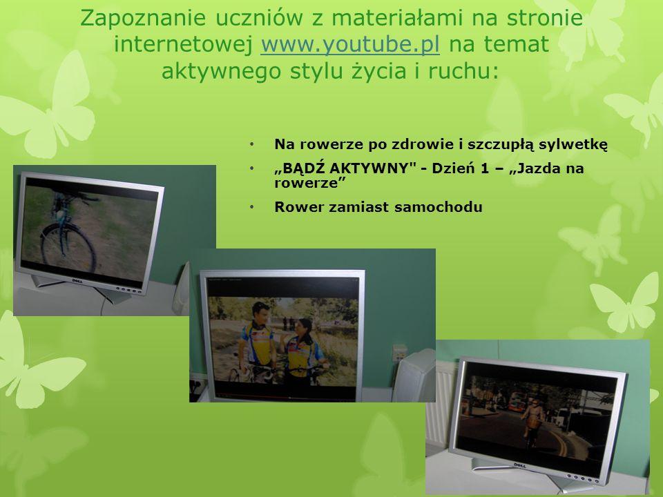 Zapoznanie uczniów z materiałami na stronie internetowej www.youtube.pl na temat aktywnego stylu życia i ruchu:www.youtube.pl Na rowerze po zdrowie i