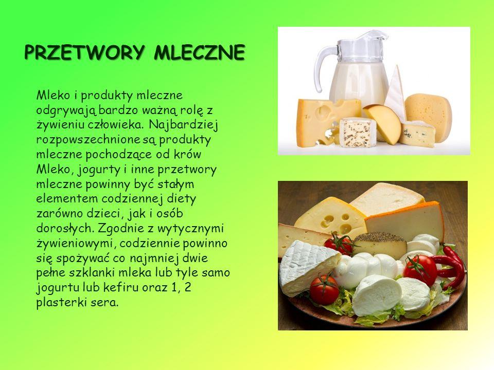 PRZETWORY MLECZNE Mleko i produkty mleczne odgrywają bardzo ważną rolę z żywieniu człowieka.