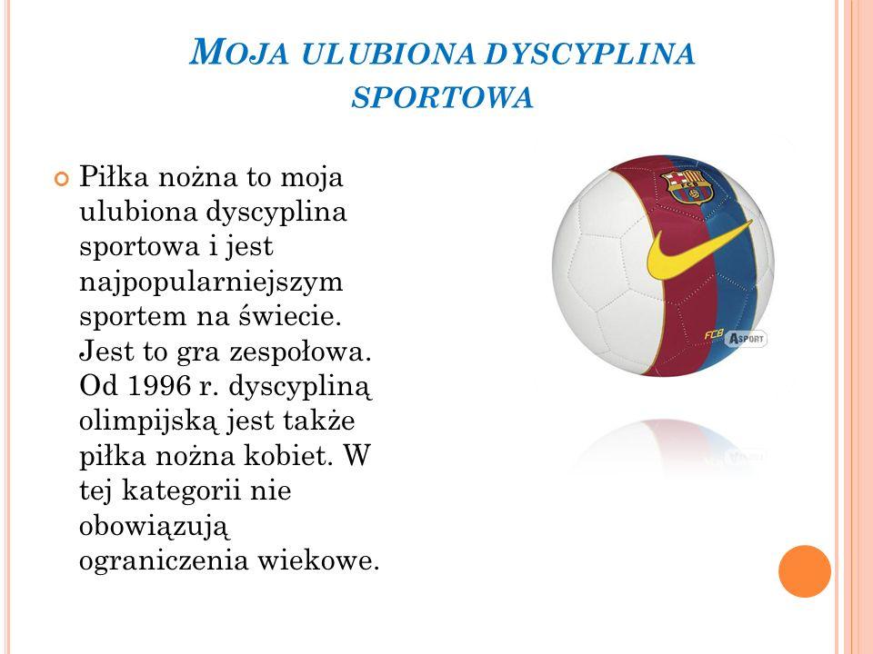 Piłka nożna to moja ulubiona dyscyplina sportowa i jest najpopularniejszym sportem na świecie. Jest to gra zespołowa. Od 1996 r. dyscypliną olimpijską