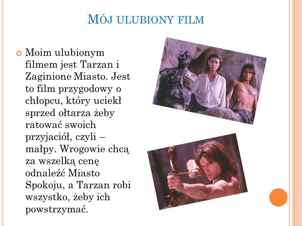 M ÓJ ULUBIONY FILM Moim ulubionym filmem jest Tarzan i Zaginione Miasto. Jest to film przygodowy o chłopcu, który uciekł sprzed ołtarza żeby ratować s