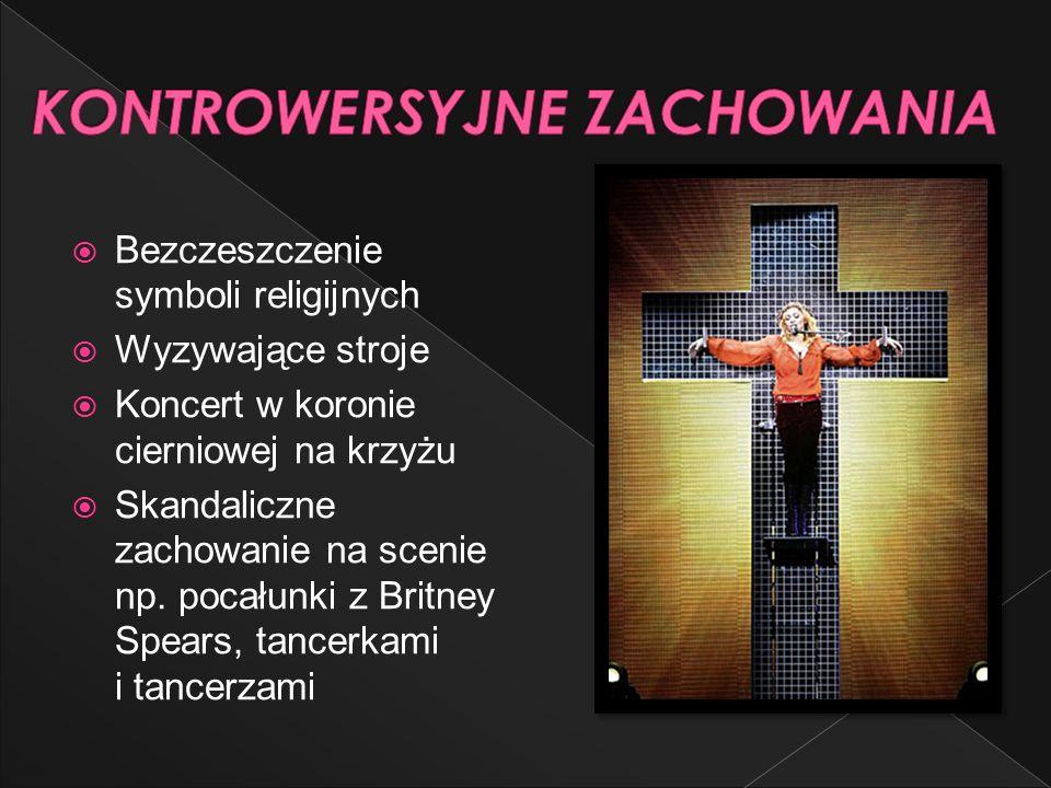 Bezczeszczenie symboli religijnych Wyzywające stroje Koncert w koronie cierniowej na krzyżu Skandaliczne zachowanie na scenie np. pocałunki z Britney