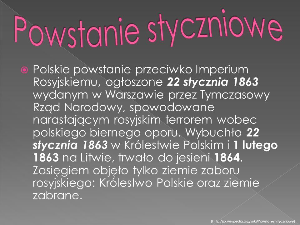 Polskie powstanie przeciwko Imperium Rosyjskiemu, ogłoszone 22 stycznia 1863 wydanym w Warszawie przez Tymczasowy Rząd Narodowy, spowodowane narastającym rosyjskim terrorem wobec polskiego biernego oporu.