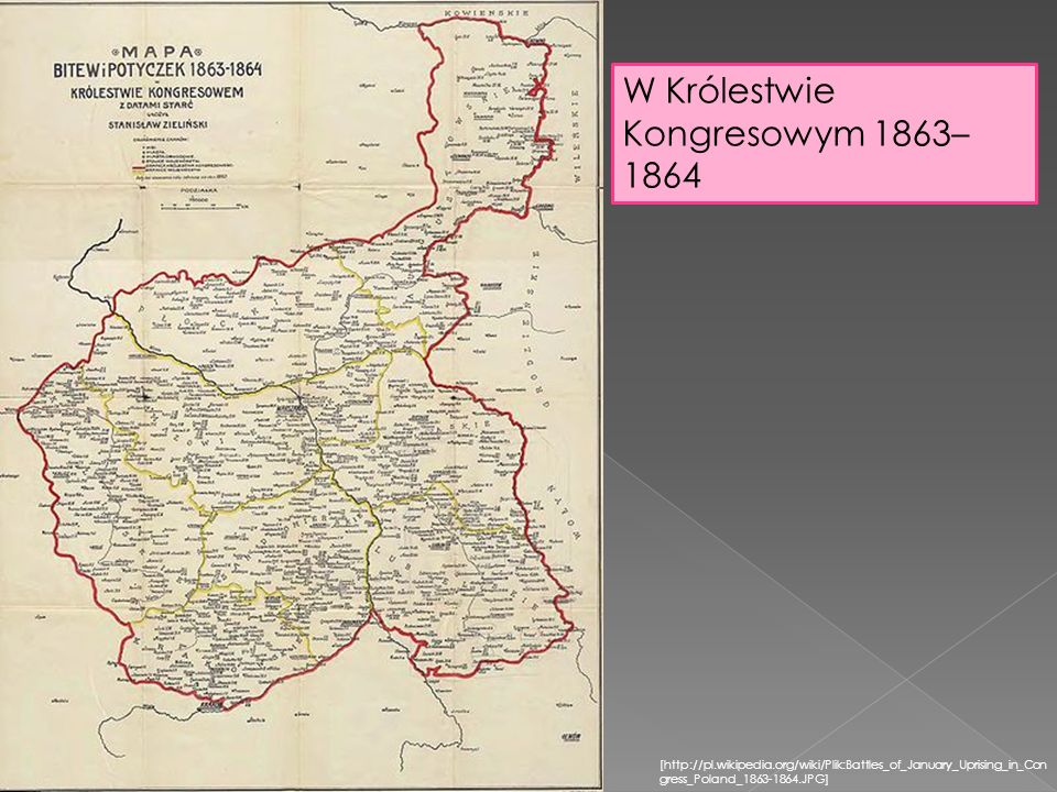 W Królestwie Kongresowym 1863– 1864 [http://pl.wikipedia.org/wiki/Plik:Battles_of_January_Uprising_in_Con gress_Poland_1863-1864.JPG]