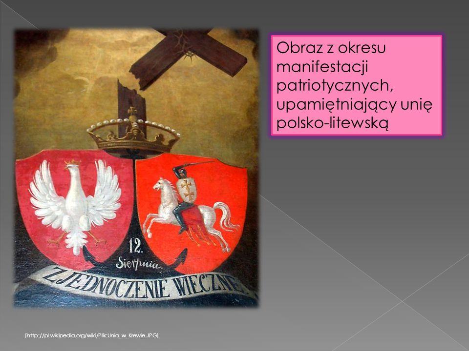 [http://pl.wikipedia.org/wiki/Plik:Unia_w_Krewie.JPG] Obraz z okresu manifestacji patriotycznych, upamiętniający unię polsko-litewską