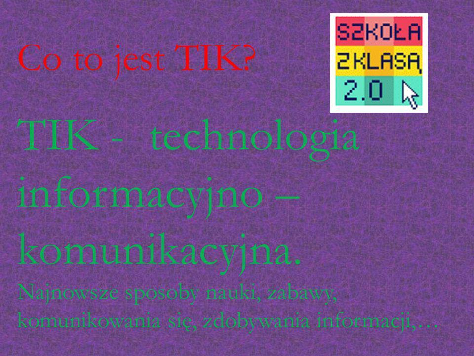 Co to jest TIK. TIK - technologia informacyjno – komunikacyjna.